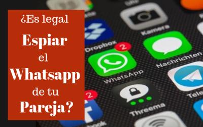 ¿Es legal espiar a mi pareja por Whatsapp?5 preguntas cuyas respuestas debes conocer.