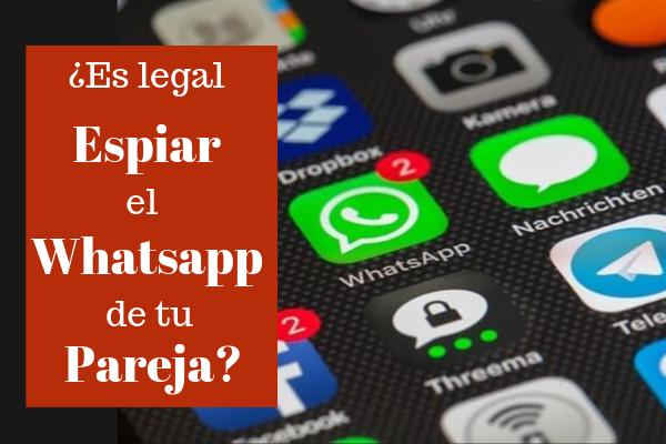 ¿Es legal espiar whatsapp de tu pareja?